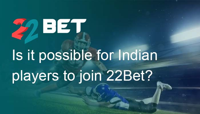 Is it possible for Indian players to join 22Bet?