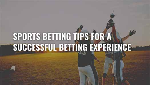 SPORTS BETTING TIPS FOR A SUCCESSFUL BETTING EXPERIENCE