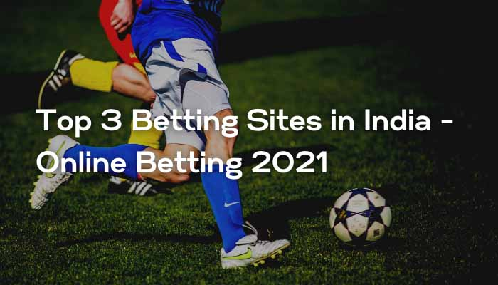 Top 3 Betting Sites in India - Online Betting 2021